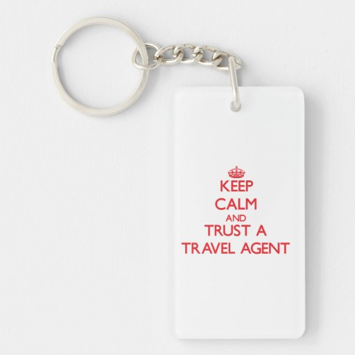 Keep Calm and Trust a Travel Agent Rectangular Acrylic Key Chain