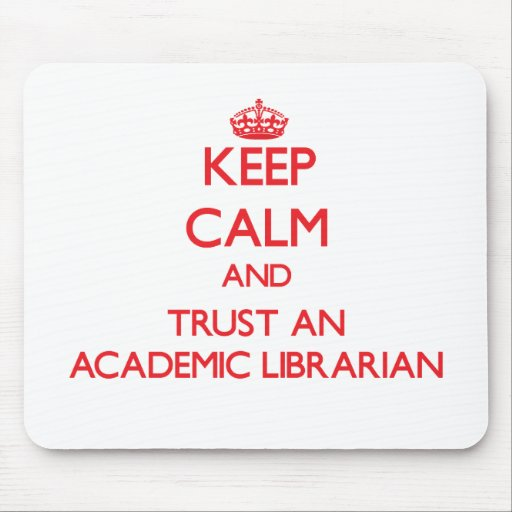 Keep Calm and Trust an Academic Librarian Mousepad
