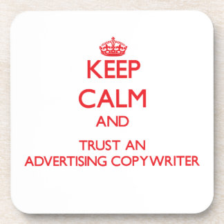 Keep Calm and Trust an Advertising Copywriter Beverage Coasters