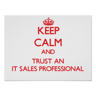 Keep Calm and Trust an It Sales Professional Print