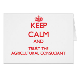 Keep Calm and Trust the Agricultural Consultant Greeting Card