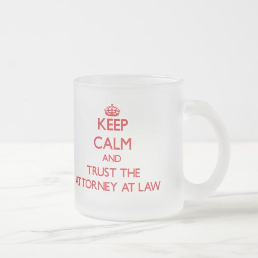 Keep Calm and Trust the Attorney At Law Mugs