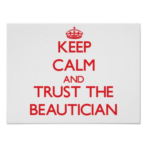 Keep Calm and Trust the Beautician Posters