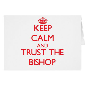 Keep Calm and Trust the Bishop Greeting Card