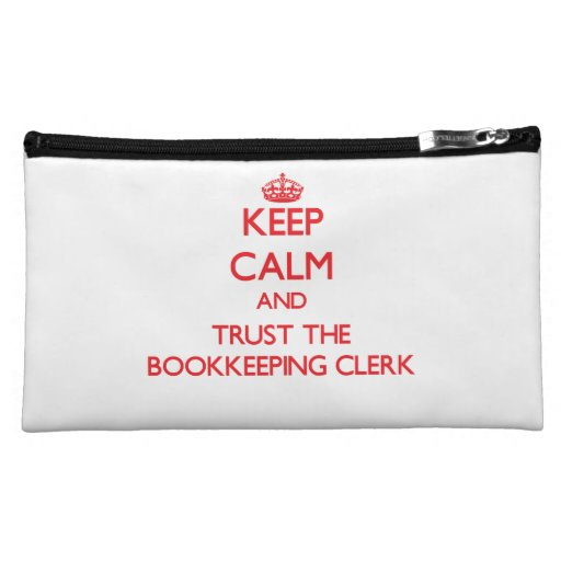 Keep Calm and Trust the Bookkeeping Clerk Makeup Bag