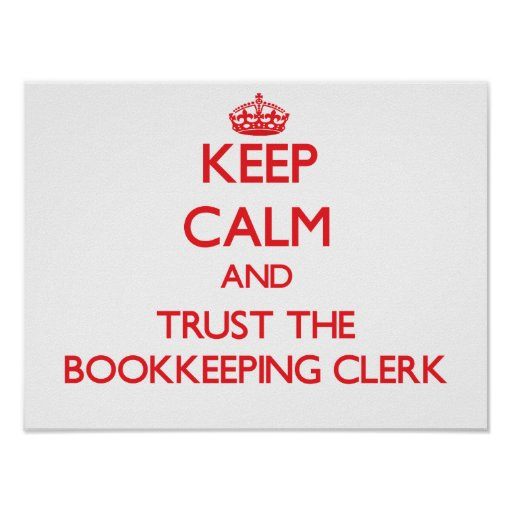 Keep Calm and Trust the Bookkeeping Clerk Poster
