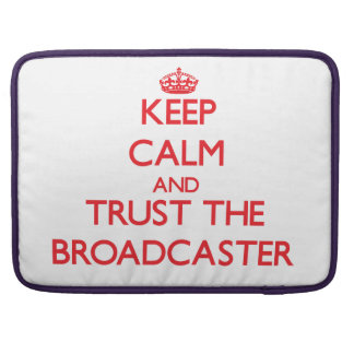 Keep Calm and Trust the Broadcaster Sleeves For MacBooks