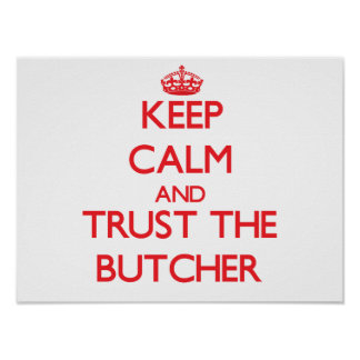 Keep Calm and Trust the Butcher Poster