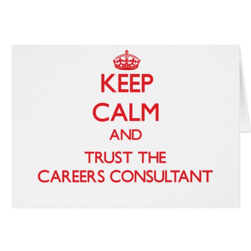 Keep Calm and Trust the Careers Consultant Greeting Cards
