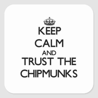 Keep calm and Trust the Chipmunks Square Sticker
