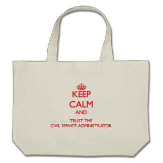 Keep Calm and Trust the Civil Service Administrato Canvas Bag