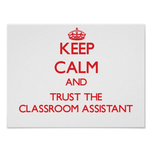 Keep Calm and Trust the Classroom Assistant Poster