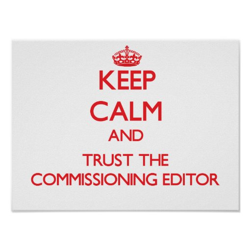 Keep Calm and Trust the Commissioning Editor Print