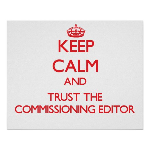 Keep Calm and Trust the Commissioning Editor Poster