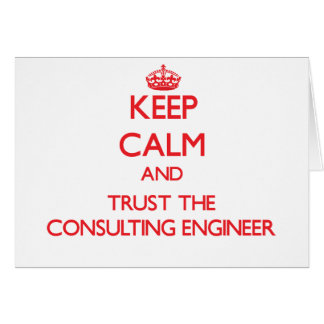 Keep Calm and Trust the Consulting Engineer Greeting Card
