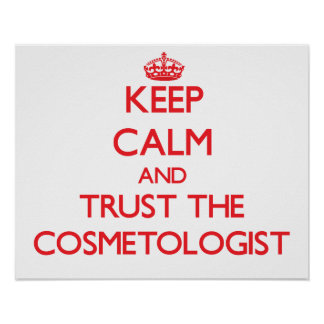 Keep Calm and Trust the Cosmetologist Posters