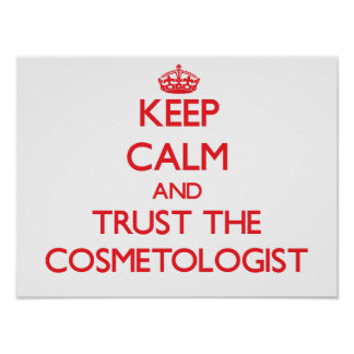 Keep Calm and Trust the Cosmetologist Print