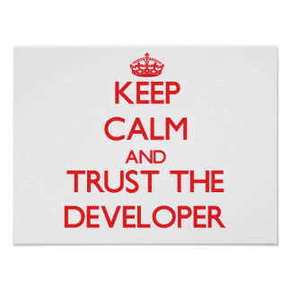 Keep Calm and Trust the Developer Print