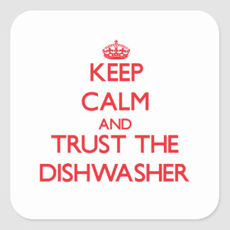 Keep Calm and Trust the Dishwasher Square Sticker