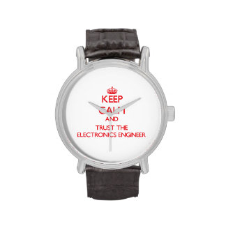 Keep Calm and Trust the Electronics Engineer Wrist Watch