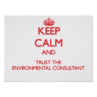 Keep Calm and Trust the Environmental Consultant Print