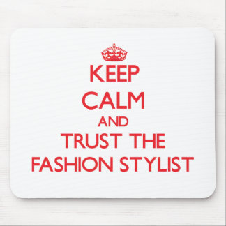Keep Calm and Trust the Fashion Stylist Mouse Pad