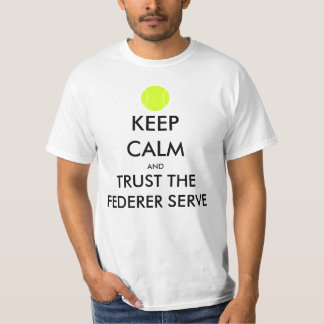 Keep Calm and Trust the Federer Serve T-Shirt
