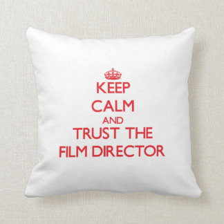 Keep Calm and Trust the Film Director Cushion