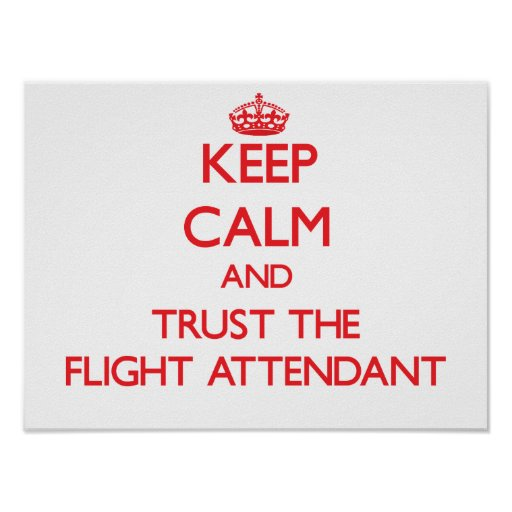 Keep Calm and Trust the Flight Attendant Posters
