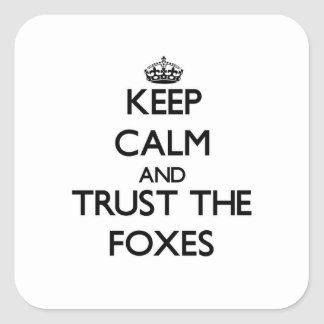 Keep calm and Trust the Foxes Square Sticker