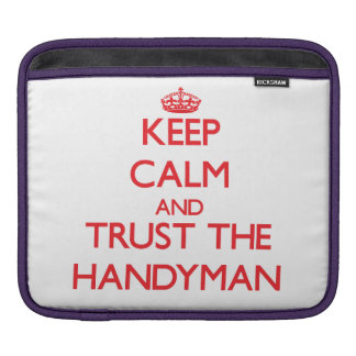 Keep Calm and Trust the Handyman iPad Sleeves