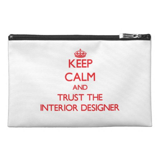 Keep Calm and Trust the Interior Designer Travel Accessories Bags