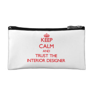 Keep Calm and Trust the Interior Designer Cosmetic Bags