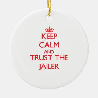 Keep Calm and Trust the Jailer Ceramic Ornament