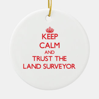 Keep Calm and Trust the Land Surveyor Ceramic Ornament