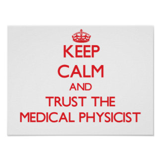 Keep Calm and Trust the Medical Physicist Print