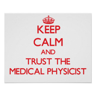 Keep Calm and Trust the Medical Physicist Poster