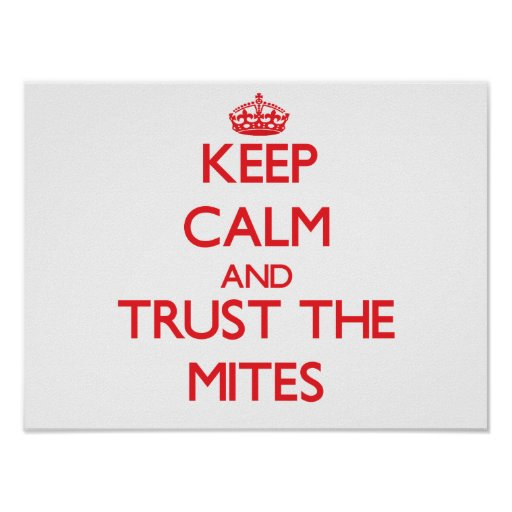Keep calm and Trust the Mites Print
