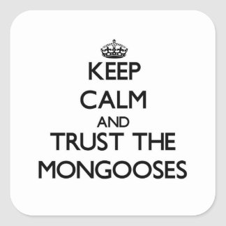 Keep calm and Trust the Mongooses Square Sticker