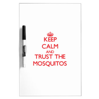Keep calm and Trust the Mosquitos Dry Erase Whiteboard