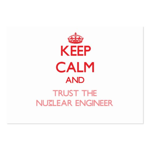 Keep Calm and Trust the Nuclear Engineer Business Card Templates