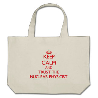 Keep Calm and Trust the Nuclear Physicist Canvas Bags