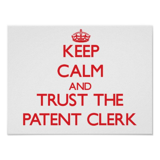 Keep Calm and Trust the Patent Clerk Poster