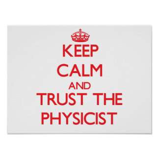 Keep Calm and Trust the Physicist Posters