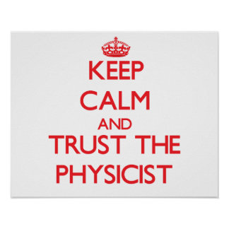 Keep Calm and Trust the Physicist Poster