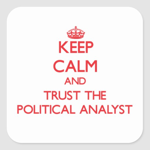 Keep Calm and Trust the Political Analyst Square Sticker