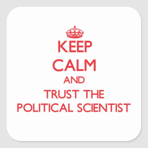 Keep Calm and Trust the Political Scientist Sticker