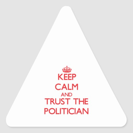 Keep Calm and Trust the Politician Triangle Stickers
