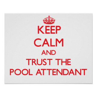 Keep Calm and Trust the Pool Attendant Print
