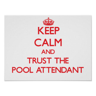 Keep Calm and Trust the Pool Attendant Poster